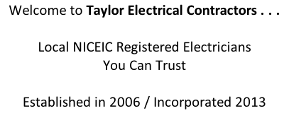 Welcome to Taylor Electrical Contractors . . .  Local NICEIC Registered Electricians  You Can Trust  Established in 2006 / Incorporated 2013